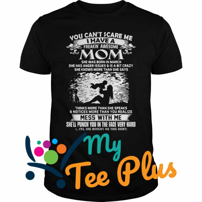 You Can't Scare Me I Have A Freakin' Awesome Mom She Was Born In March You Serious Clark Shirt