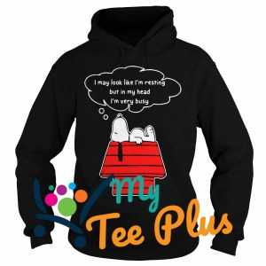 Snoopy I may look like I'm resting but in my head I'm very busy Hoodie