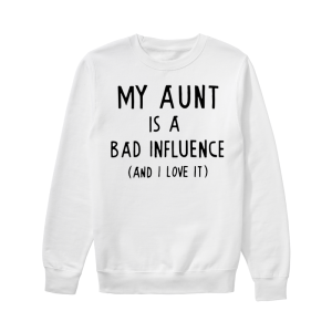 My aunt is a bad influence and I love it sweater