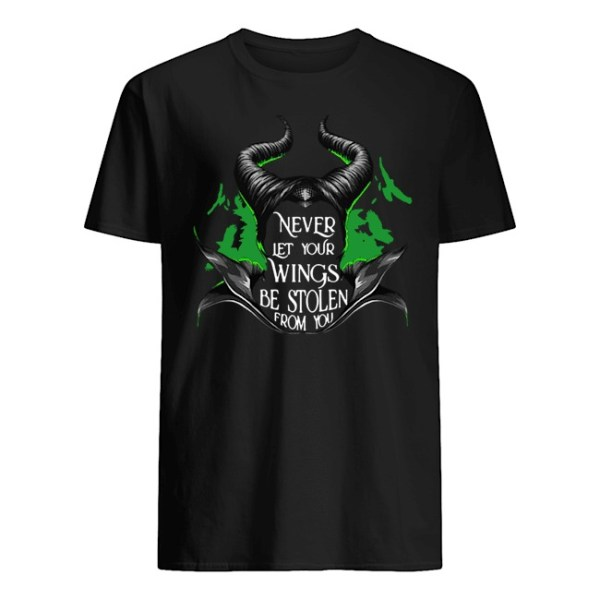 OFFICIAL NEVER LET YOUR WINGS BE STOLEN FROM YOU MALEFICENT SHIRT