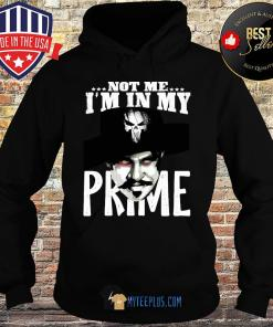 Camiseta Justiceiro Not Me I'm In My Prime Art s Hoodie