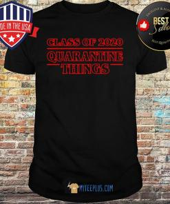 Class Of 2020 Quarantine Things Covid-19 shirt