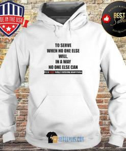 To Serve When No One Else Will In A Way No One Else Can It's A Nurse Thing I Faithfully Understand s Hoodie