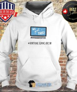We Got This Virtual Educator s Hoodie