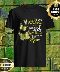 Butterfly I Know Heaven is a Beautiful Because They Have My Mom shirt