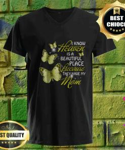 Butterfly I Know Heaven is a Beautiful Because They Have My Mom v neck