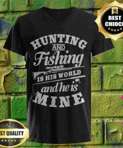 Hunting And Fishing Is His World And He Is Mine v neck