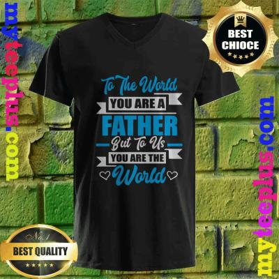 To The World You Are A Father But Us The World Day v neck