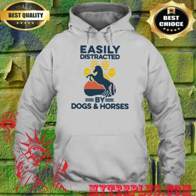 Easily distracted by dogs and horses hoodie