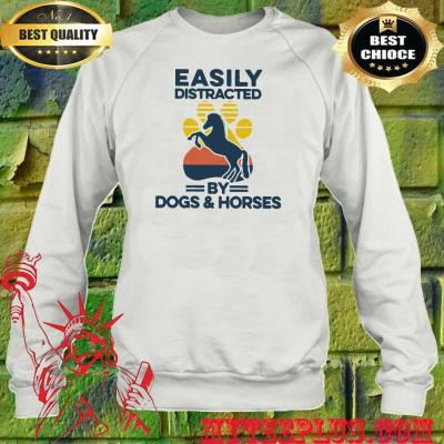 Easily distracted by dogs and horses sweatshirt