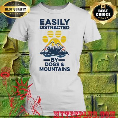 Easily distracted by Dogs and Mountains women's t shirt