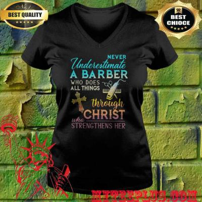 Never Underestimate A Barber Who Does All Things Through Christ Who Strengthens Her Cross v neck