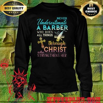 Never Underestimate A Barber Who Does All Things Through Christ Who Strengthens Her Cross men's long