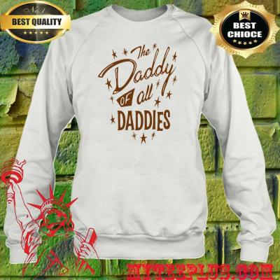 Official The Daddy of All Daddies sweatshirt