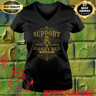 Support Your Local Honey Bee Save The Bees v neck