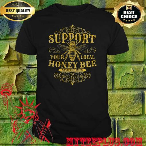 Support Your Local Honey Bee Save The Bees T-Shirt