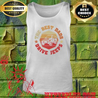 The best Dads Drive jeeps vintage tank top