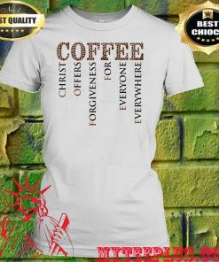 Coffee Christ Offers Forgiveness For Everyone Everywhere women's t Shirt