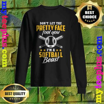Dont Let The Pretty Face Fool You Im A Softball Beast Sweatshirt