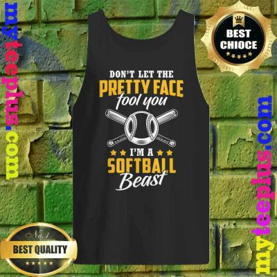 Dont Let The Pretty Face Fool You Im A Softball Beast tank top