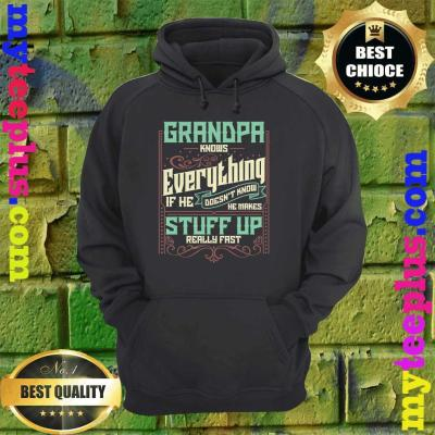 Grandpa Knows Everything Funny Grandpa Fathers Day Gifts hoodie