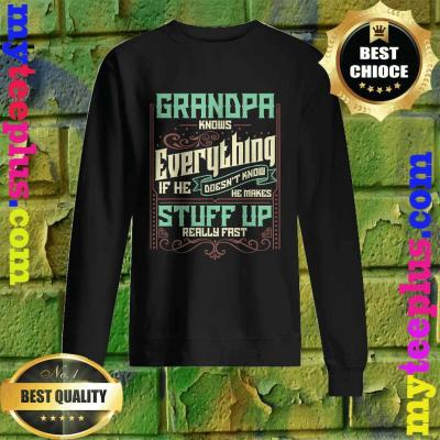 Grandpa Knows Everything Funny Grandpa Fathers Day Gifts Sweatshirt