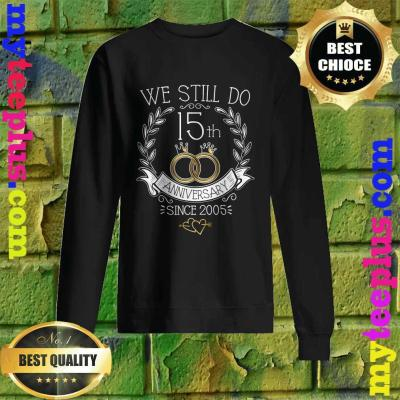 We Still Do 15th Anniversary Since 2005 Wedding Sweatshirt