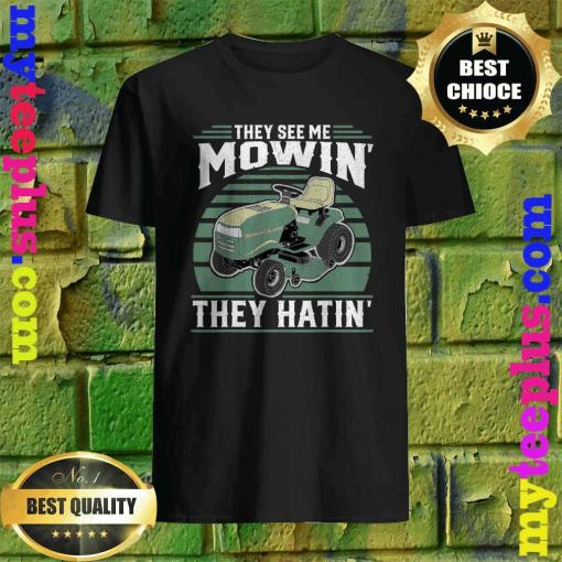 They See Me Mowin' They Hatin' vintage shirt