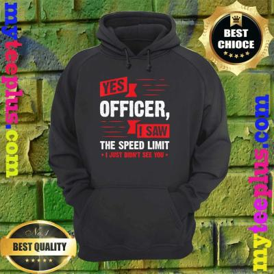 Yes Officer I Saw The Speed Limit – Car Enthusiast Gift hoodie