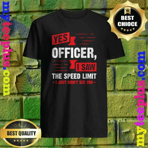 Yes Officer I Saw The Speed Limit – Car Enthusiast Gift shirt