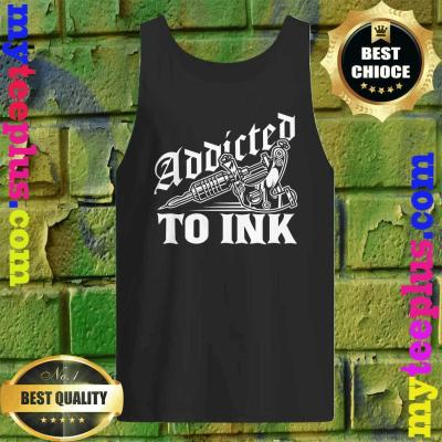 Addicted To Ink Tattoo Lover Tattoo Artist Gift Tank top