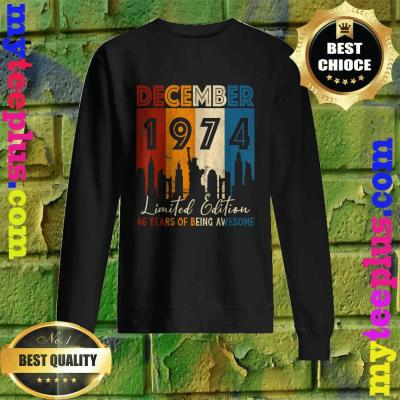 December 1974. Limited Edition. 46 Years of Being Awesome Sweatshirt