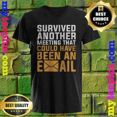 I Survived another meeting that should have been an email v neck