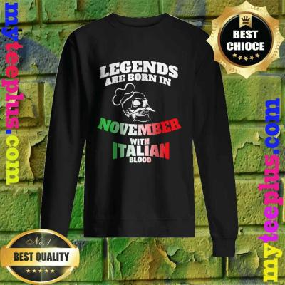 Legends Born In November with Italy blood Sweatshirt