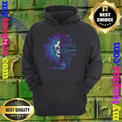No Story Should End Too Soon Cute Suicide Awareness Gifts hoodie