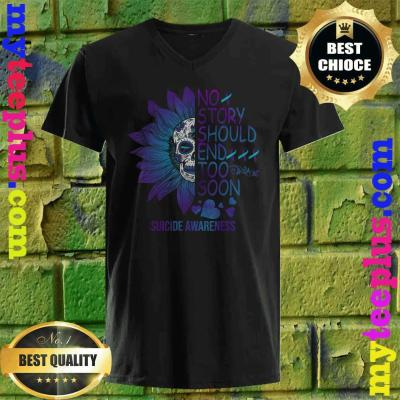 No Story Should End Too Soon Cute Suicide Awareness Gifts v neck