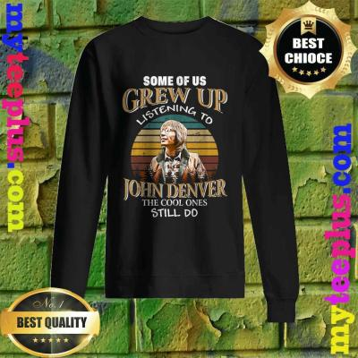 Some of us Grew Up Listening to John Tees Denver Funny Music Sweatshirt
