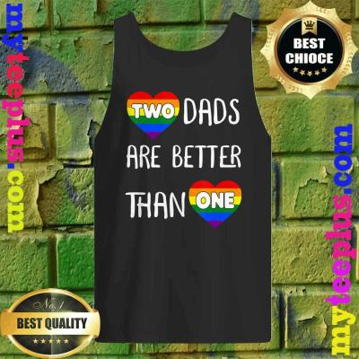 Two Dads Are Better Than One Women Gay Pride Tank top