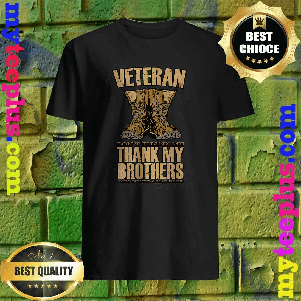 Veteran Don't Thank Me Thank My Brothers And Sisters That Never Came Back T-Shirt