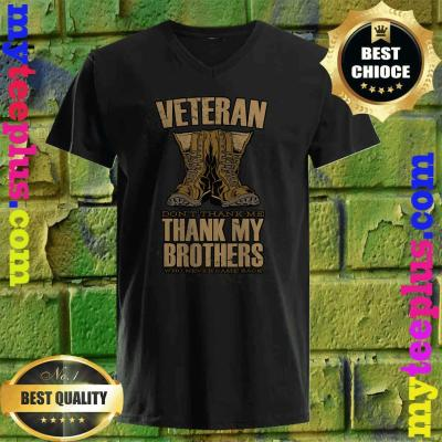 Veteran Don't Thank Me Thank My Brothers And Sisters That Never Came Back v neck