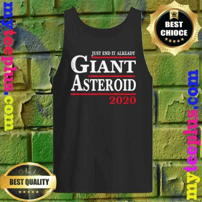 Womens Funny 2020 Before Election Day Asteroid Just End It Already tank top