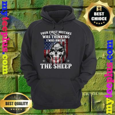 Your First Mistake Was Thinking I Was One Of The Sheep Gift hoodie