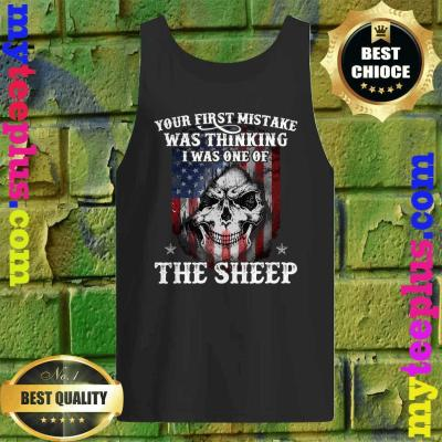 Your First Mistake Was Thinking I Was One Of The Sheep Gift Tank top