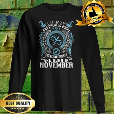 All men are created equal but only the best are born in November sweatshirt