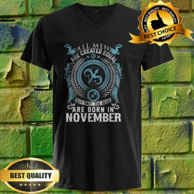 All men are created equal but only the best are born in November v neck