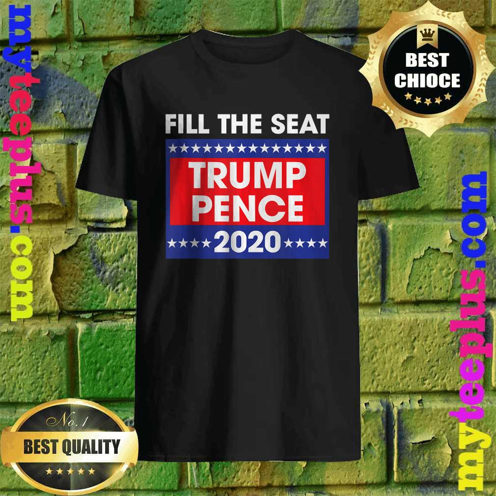 Best Fill The Seat Trump Pence 2020 Shirt