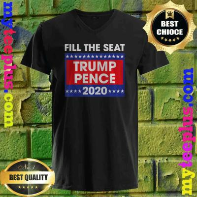Best Fill The Seat Trump Pence 2020 v neck