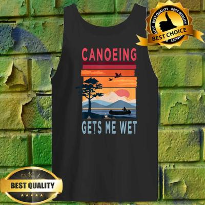 Canoeing Gets Me Wet Funny Tank top