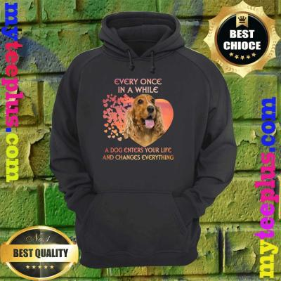 English Cocker Spaniel heart every once in a while a dog enters you life and changes every thing hoodie