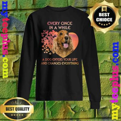 English Cocker Spaniel heart every once in a while a dog enters you life and changes every thing sweatshirt